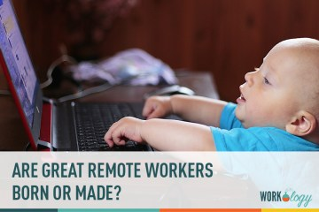 Are Great Remote Workers Born or Made?