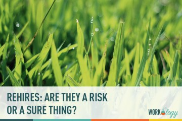 Are Rehires a Risk or a Sure Thing?