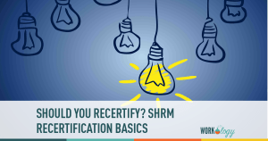 SHRM Recertification Basics: Why Should You Recertify?