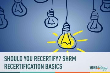 SHRM Recertification Basics: Why Should You Recertify?