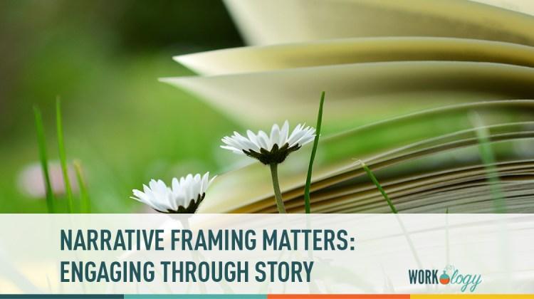 narrative framing matters: engaging through story