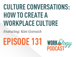 Workology Podcast Episode 131: Culture Conversations: How to Create a Workplace Culture with Kim Gorsuch
