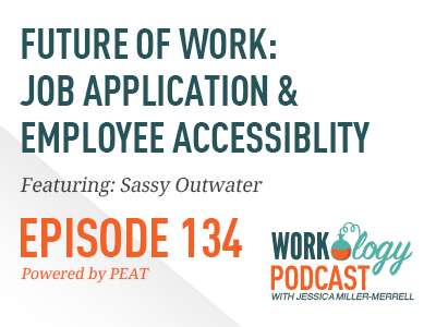 Episode 134: Future of Work Job Application & Employee Accessibility with Sassy Outwater
