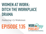 Ep 135 – Women at Work: Ditch the Workplace Drama