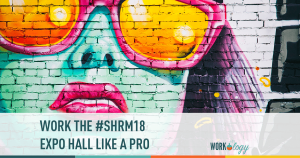 Work the #SHRM18 Expo Hall Like a Pro