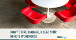 how to hire, manage, lead remote worker, hiring, managing, recruiting