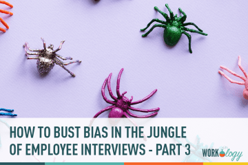 How to Bust Bias in the Jungle of Employee Interviews – Part 3