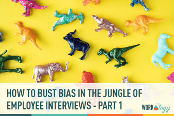 How to Bust Bias in the Jungle of Employee Interviews – Part 1