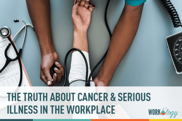 The Truth About Cancer and Serious Illness in the Workplace