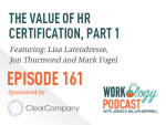 Ep 161 – The Value of HR Certification: #HRCI or #SHRM?