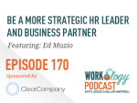 Ep 170 – Becoming a More Strategic HR Leader and Business Partner