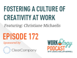 Ep 172 – Fostering a Culture of Creativity at Work