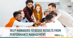 To Boost Results From Your Performance Management Program, Focus on Helping Your Managers