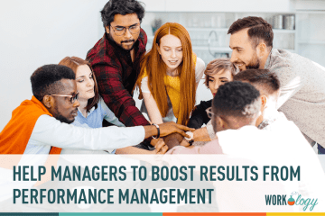 to boost results from performance management, focus on helping managers