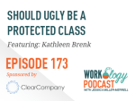Ep 173 – Should Ugly Be a Protected Class