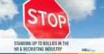 Standing Up to Bullies in the HR & Recruiting Industry