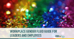 How to Work with an Employee or Lead Someone Who Is Gender Fluid