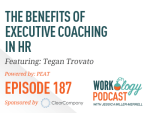 Ep 187 – The Benefits of Executive Coaching in HR