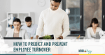 How to Predict and Prevent Employee Turnover