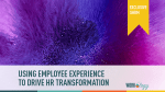 Using Employee Experience to Drive HR Transformation #SHRM19