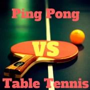 Ping Pong vs Table Tennis
