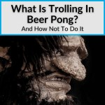 What Is Trolling In Beer Pong