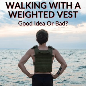 Walking With A Weighted Vest