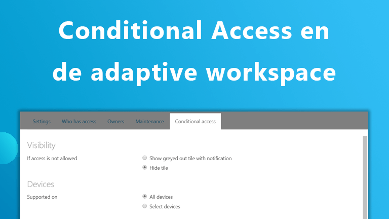 Hoe Conditional Access bijdraagt aan jouw adaptive workspace
