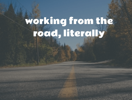 Working from the road, literally