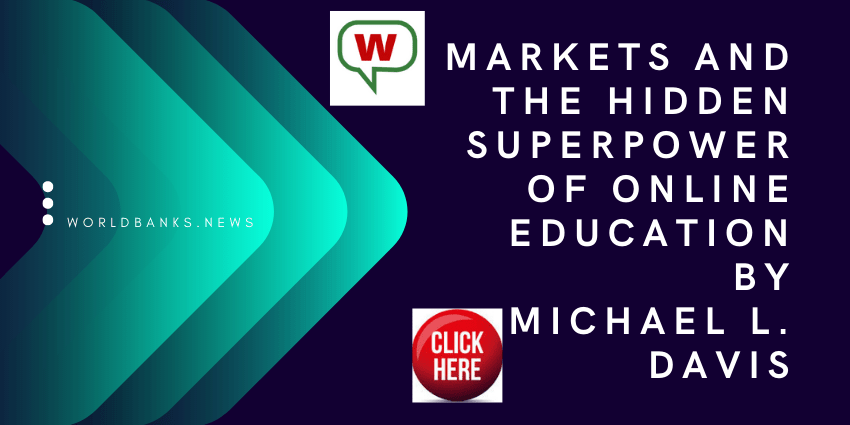 Markets and the Hidden Superpower of Online Education By Michael L. Davis