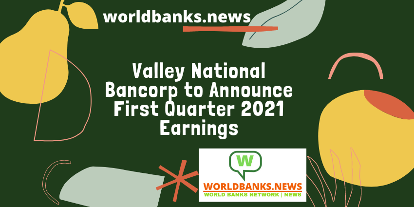 Valley National Bancorp to Announce First Quarter 2021 Earnings