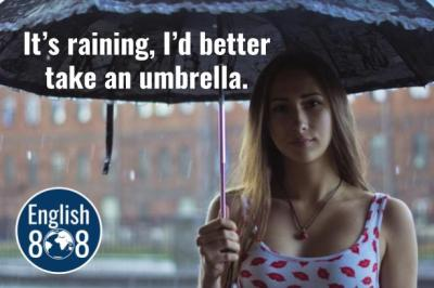 It's raining, I'd better take an umbrella