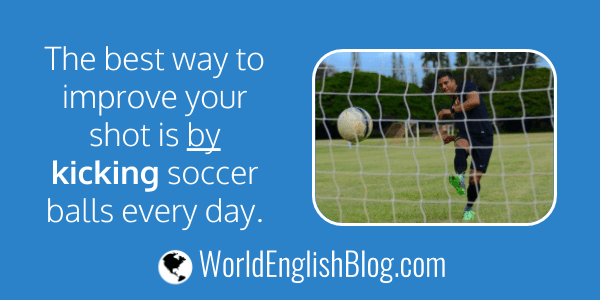 The best way to improve your shot is by kicking soccer balls every day.
