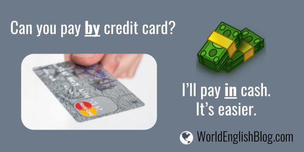 A: Would you like to pay by credit card? B: No, I'll pay in cash. English preposition BY