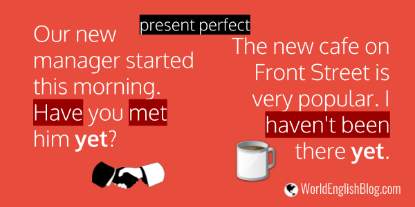 Yet is often used in sentences with the present perfect grammar. Have + the past particle. (Have met and haven't been are in the present perfect tense.)