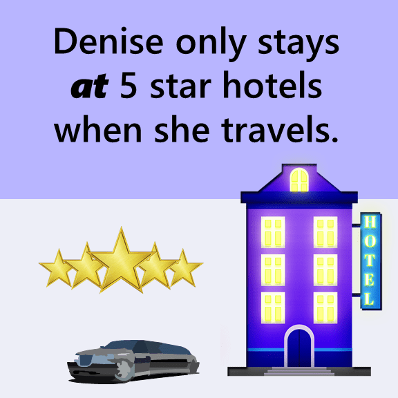 Denise only stays at 5 star hotels when she travels.
