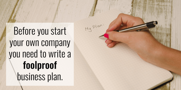 Before you start your own company you need to write a foolproof business plan.