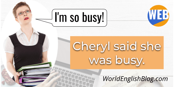 Reported speech Cheryl is busy.