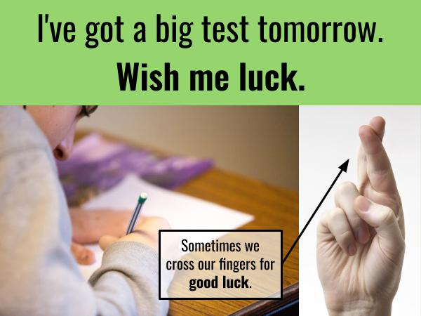 English expressions with LUCK. Wish me luck. Cross your fingers.