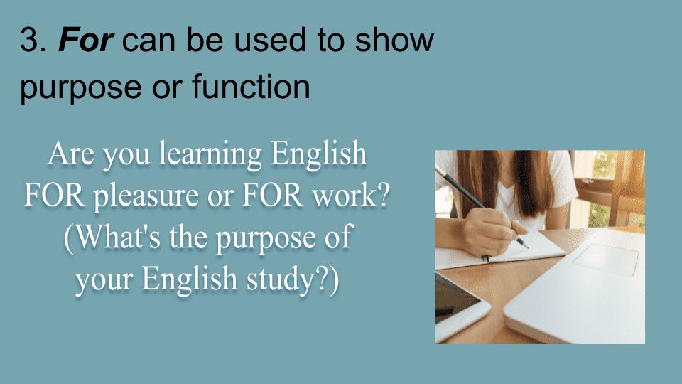 Learn the English preposition FOR For can be used to show purpose or function.