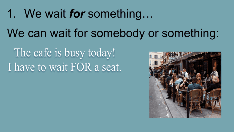 We can wait for somebody or something.