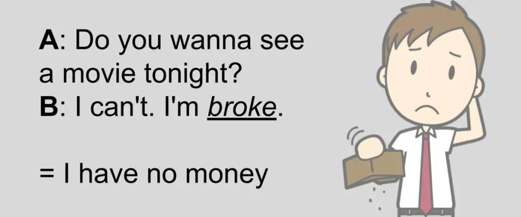broke = having no money