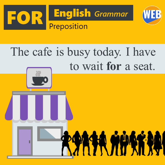 Learn the English preposition FOR The cafe is busy today. I have to waitfora seat.