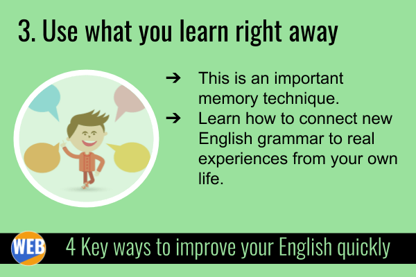 Improve your English QUICKLY 3. Use what you learn right away