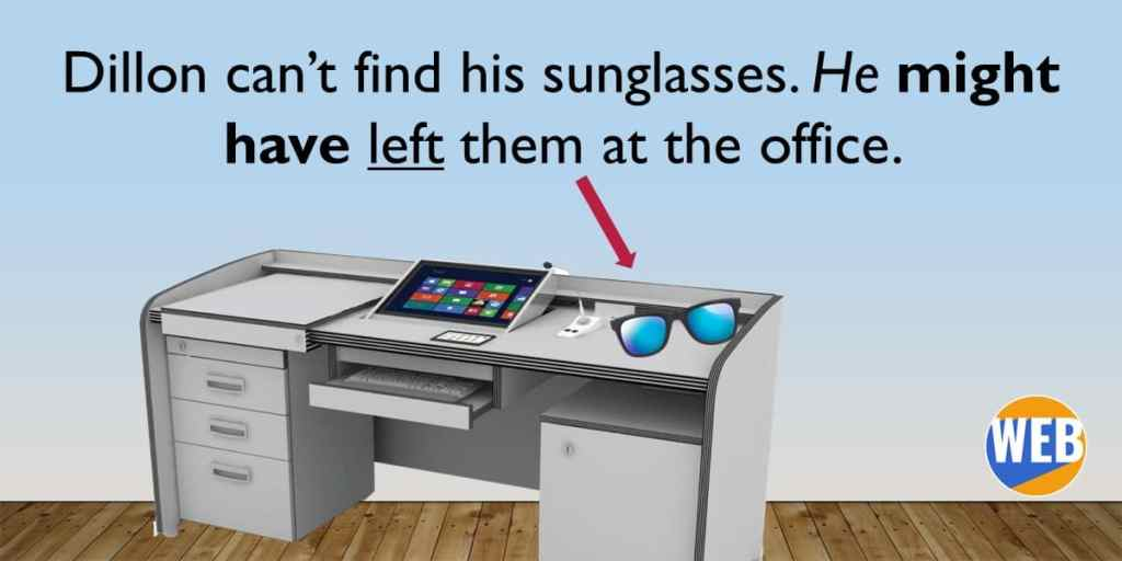 He might have left his sunglasses at the office.  English modal verbs