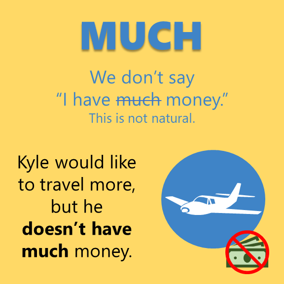 Much or Many - Kyle would like to travel more, but he doesn't have much money.
