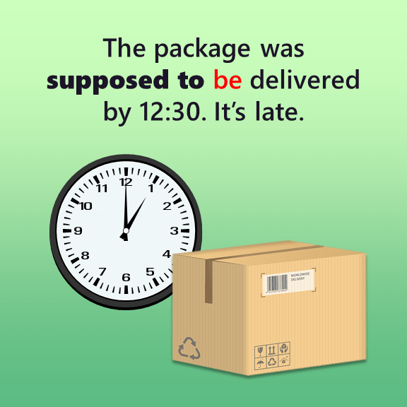 Supposed to or Supposed to This package was supposed to be delivered by 12:30.