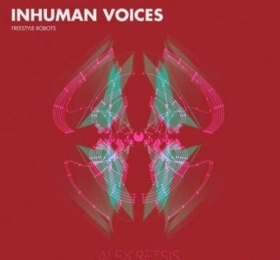 Alex Retsis Inhuman Voices Freestyle Robots [WAV]