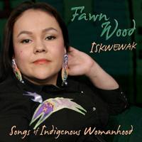 Best Female Artist: Fawn Wood - Iskewewak: Songs of Indigenous Womanhood