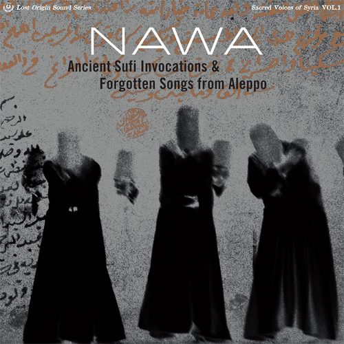 Nawa - Ancient Sufi Invocations & Forgotten Songs from Aleppo (Electric Cowbell Records)